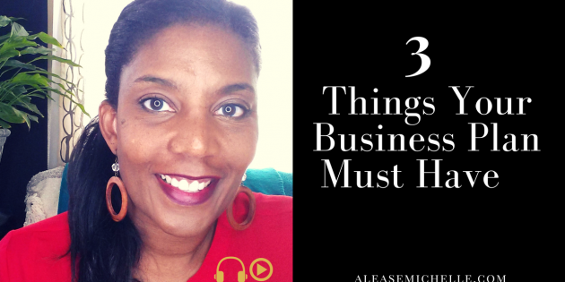 Business Plan Must Have - Alease Michelle
